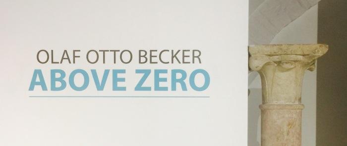 """DALLA PICCIONAIA: Olaf Otto Becker """"AboveZero"""""""