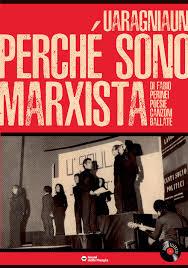 """UARAGNIAUN""""Perché sono marxista. Di Fabio Perinei. Poesie CanzoniBallate"""""""